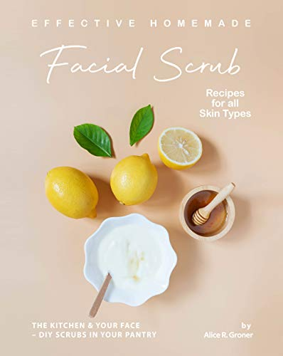 Effective Homemade Facial Scrub Recipes for all Skin Types: The Kitchen