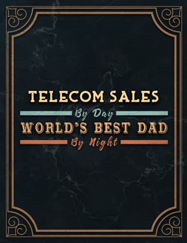 Telecom Sales By Day World's Best Dad By Night Lined Notebook Journal: 8.5 x 11 inch, Monthly, Daily, Management, 21.59 x 27.94 cm, A4, Meeting, 110 Pages, Daily Organizer, Agenda