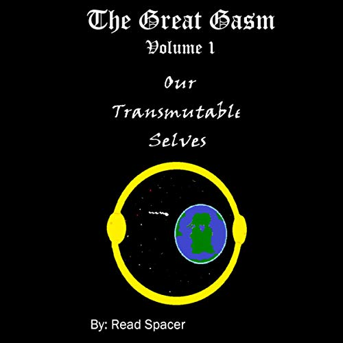 The Great Gasm, Book 1: Our Transmutable Selves cover art