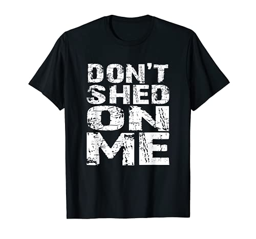 Don't Shed on Me Brosse à poils d'animaux de compagnie Effet vieilli T-Shirt