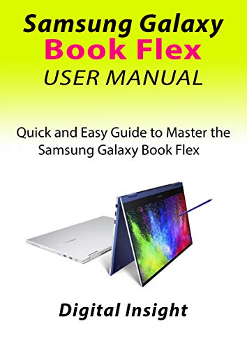 SAMSUNG GALAXY BOOK FLEX USER MANUAL: Quick and Easy Guide to Master the Samsung Galaxy Book Flex (English Edition)