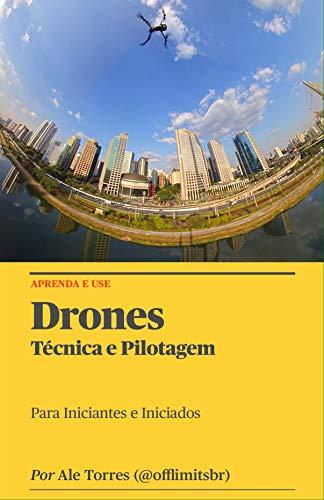 Drones: Técnicas e Pilotagem: Para Iniciantes e Iniciados