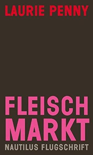 Fleischmarkt: Weibliche Körper im Kapitalismus (Nautilus Flugschrift)