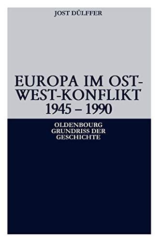 Europa im Ost-West-Konflikt 1945-1990 (Oldenbourg Grundriss der Geschichte)
