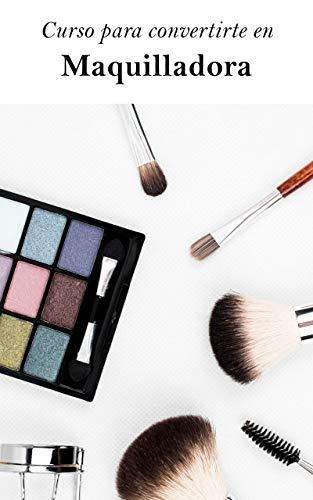 Curso para convertirte en Maquilladora: Aprende paso a paso como convertirte en Maquilladora