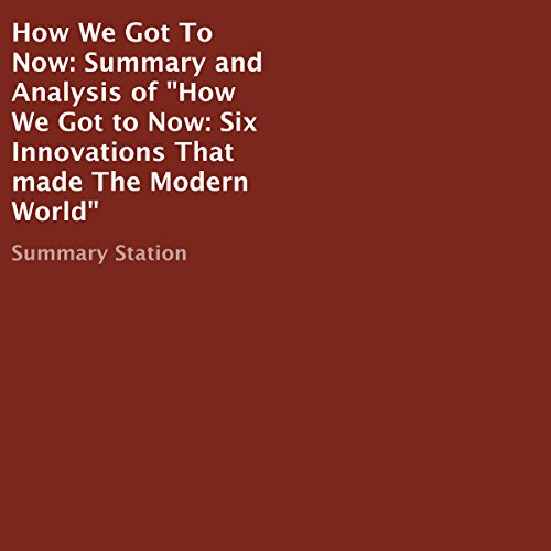 "Summary and Analysis of ""How We Got to Now: Six Innovations That Made the Modern World"" Titelbild"