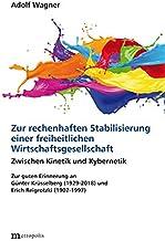 Zur rechenhaften Stabilisierung einer freiheitlichen Wirtschaftsgesellschaft: Zwischen Kinetik und Kybernetik. Zur guten Erinnerung an Günter Krüsselberg (1929-2018) und Erich Reigrotzki (1902-1997)