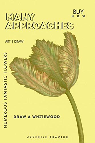 Many Approaches To Draw A Whitewood And Numerous Fantastic Flowers (English Edition)