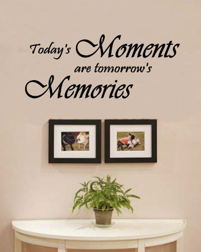 Today's Moments are Tomorrow's Memories Family Love Vinyl Wall Decals Quotes Sayings Words Art Decor Lettering Vinyl Wall Art Inspirational Uplifting