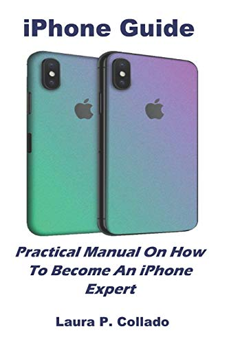 iPhone Guide: Practical Manual On How To Become An iPhone Expert