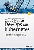 Cloud Native DevOps mit Kubernetes: Bauen, Deployen und Skalieren moderner Anwendungen in der Cloud