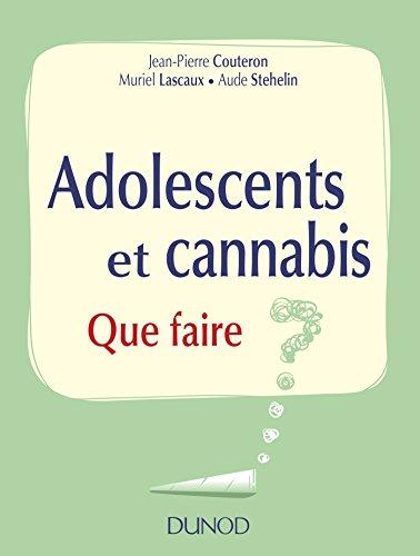 Adolescents et cannabis - Que faire ?: Que faire ?