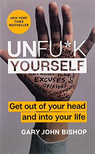 Unfu*k Yourself: Get Out of Your He…