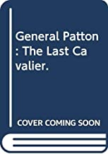 General Patton: The Last Cavalier.