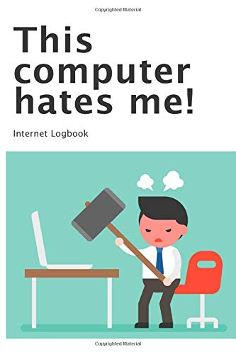 This Computer Hates Me: Website Address and Password Logbook - Protect User Names and Passwords, Maintain Privacy & Online Safety by Keeping This Information Offline, 100 Pages