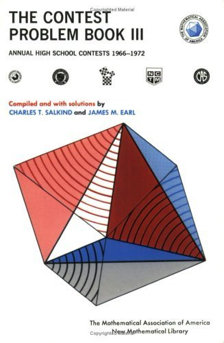 The Contest Problem Book III: Annual High School Contest 1966-1972, Of the Mathematical Association of America, Society of Actuaries, Mu Alpha Theta (New Mathematical Library) 1966-1972 edition by Charles T. Salkind, James M. Earl (1973) Paperback