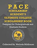 Pace Scholarship Academy's Ultimate College Scholarship Book: Designed for Undergraduate and Graduate Students