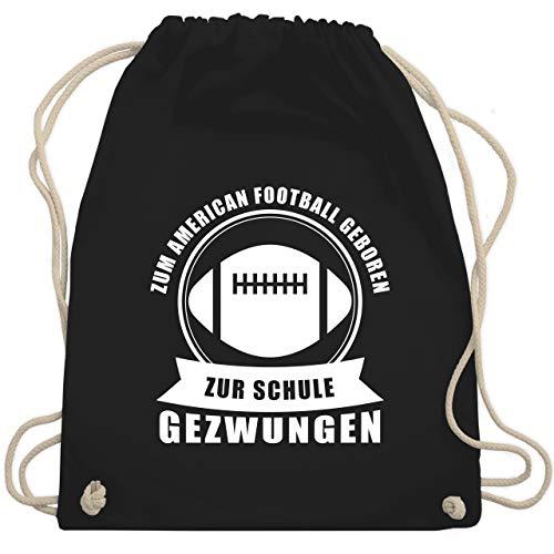 Shirtracer American Football - Zum American Football geboren. Zur Schule gezwungen - Unisize - Schwarz - football american beutel - WM110 - Turnbeutel und Stoffbeutel aus Baumwolle