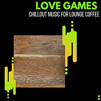 Love Games - Chillout Music For Lounge Coffee