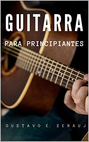 GUITARRA: PARA PRINCIPIANTES eBook: ZERAUJ, GUSTAVO E.: Amazon.es ...