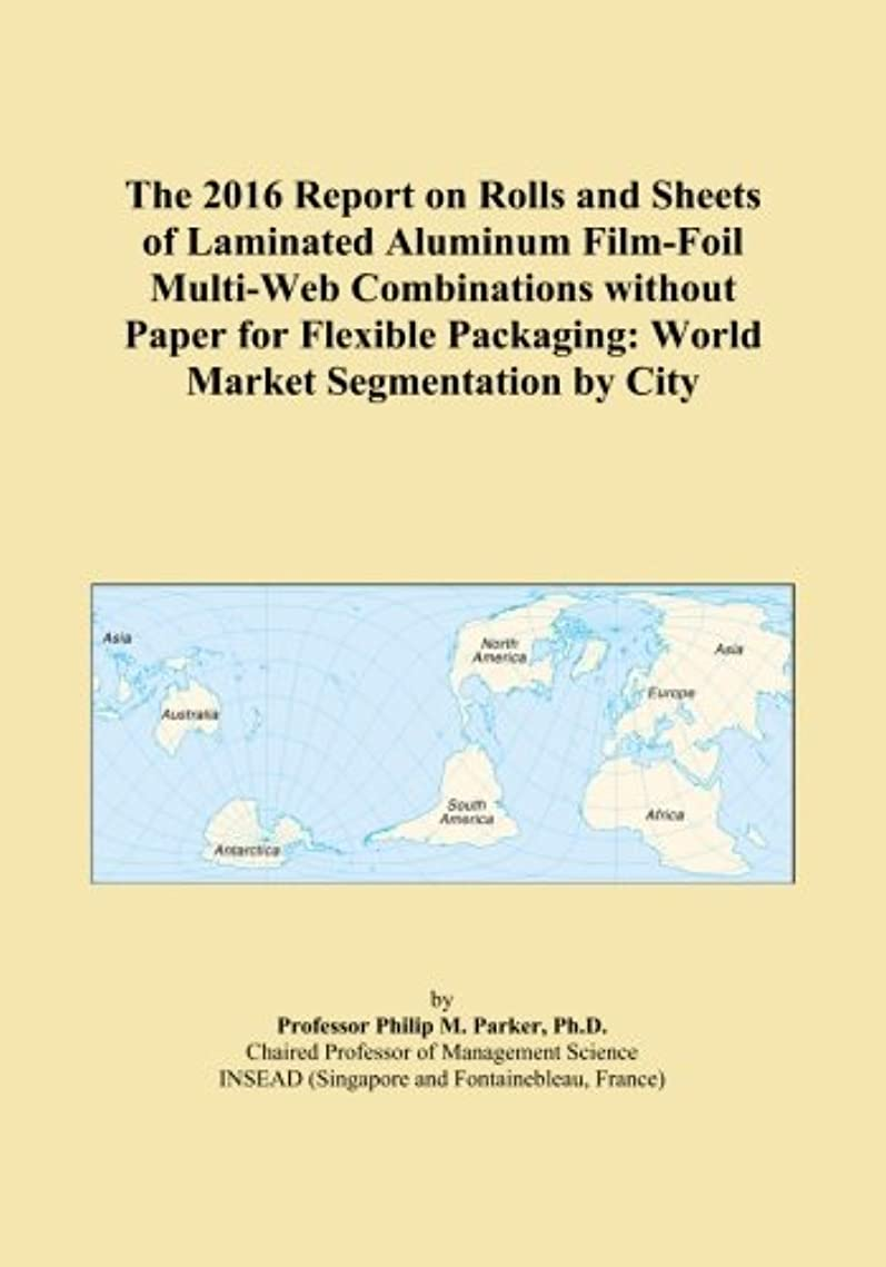 良さはず重々しいThe 2016 Report on Rolls and Sheets of Laminated Aluminum Film-Foil Multi-Web Combinations without Paper for Flexible Packaging: World Market Segmentation by City