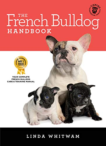 The French Bulldog Handbook: The Essential Guide For New & Prospective Frenchie Owners (Canine Handbooks)
