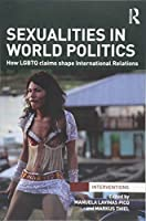 Sexualities in World Politics: How LGBTQ claims shape International Relations (Interventions)
