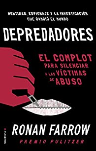 Depredadores: El complot para silenciar a las víctimas de abuso. par Ronan Farrow