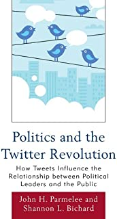 Politics and the Twitter Revolution: How Tweets Influence the Relationship between Political Leaders and the Public (Lexin...