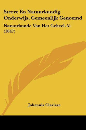 Sterre En Natuurkundig Onderwijs, Gemeenlijk Genoemd: Natuurkunde Van Het Geheel-Al (1847)