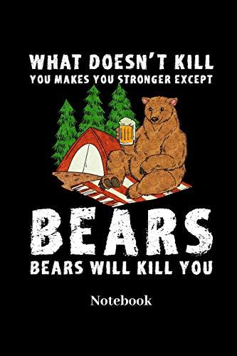 What Doesn't Kill You Makes You Stronger Except Bears Bears Will Kill You Notebook: Liniertes Notizbuch für Camper, Bushcrafter, Wildnis, Zelt und ... Klatte für Männer, Frauen und Kinder