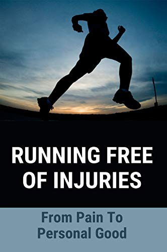 Running Free Of Injuries: From Pain To Personal Good: Running Related Injuries (English Edition)