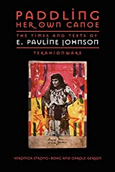 Paddling Her Own Canoe: The Times and Texts of E. Pauline Johnson (Tekahionwake) (Studies in Gender and History)