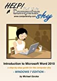 Help! for the Computer Shy: Introduction to Microsoft Word 2010 - A Step-by-step Guide for the Computer Shy, Windows 7 Edition