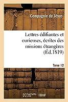 Lettres Édifiantes Et Curieuses, Écrites Des Missions Étrangères. Tome 12