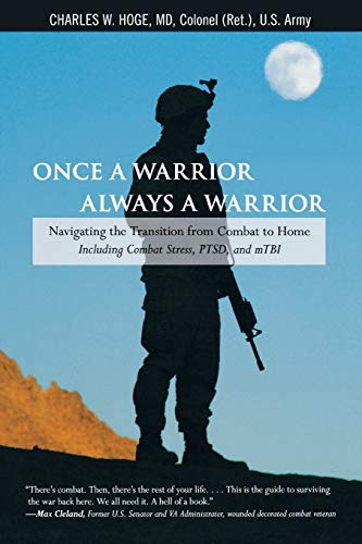 Once a Warrior--Always a Warrior: Navigating The Transition From Combat To Home--Including Combat Stress, Ptsd, And Mtbi, First Edition