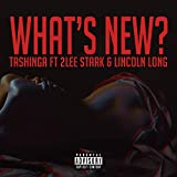 What's New? (feat. 2lee Stark & Lincoln Long) [Explicit]