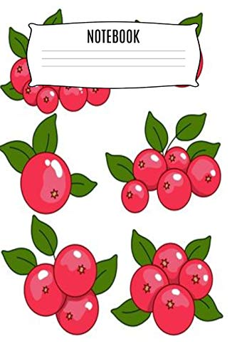 Notebook: Cute Cranberries Fruit Gardeners Gift Homework Book Notepad Notebook Composition and Journal Gratitude Dot Diary