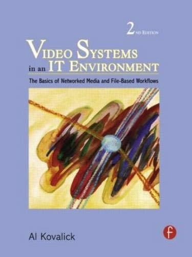 Video System in an IT Environment: The Essentials of Professional Networked Media and File-based Workflows: The Basics of Professional Networked Media and File-Based Workflows
