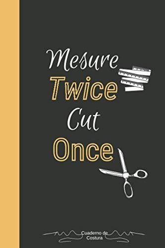 Mesure Twice Cut Once Cuaderno de Costura: Sus inspiraciones y proyectos - Para principiantes o profesionales de la costura   6*9 pulgadas Blanca   Ideas y patrones de costura