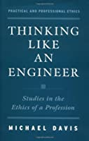 Thinking Like an Engineer: Studies in the Ethics of a Profession (Practical and Professional Ethics) by Michael Davis(1998-06-18)