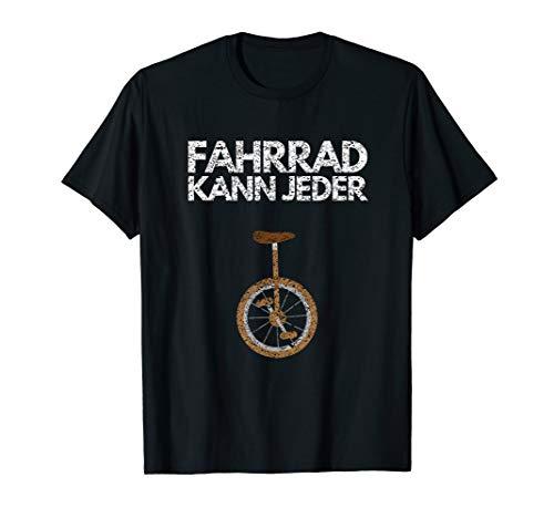 Einrad Fahrrad Kann Jeder Einradfahrer Unicycle Geschenk T-Shirt