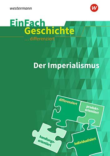 EinFach Geschichte ... differenziert: Der Imperialismus: differenziert - individualisiert - handlungsorientiert
