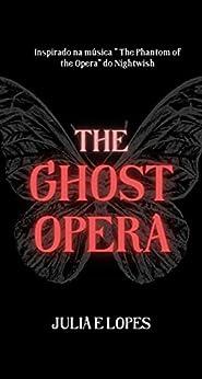 The Ghost Opera: Inspirado na música The Phantom of the Opera do Nightwish por [Julia E Lopes]