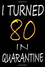 I Turned 80 In Quarantine: Happy 2020 Quarantined Birthday Notebook Gifts for women and men / 80 years old 80th birthday present idea ...Social Distancing gift / Birthday Notebook Gift Ideas