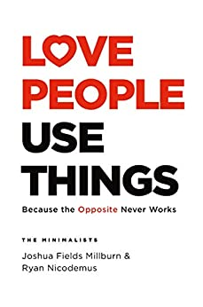 Love People, Use Things by [Joshua Fields Millburn, Ryan Nicodemus]