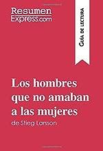 Los hombres que no amaban a las mujeres de Stieg Larsson (Guía de lectura): Resumen y análisis completo (Spanish Edition)