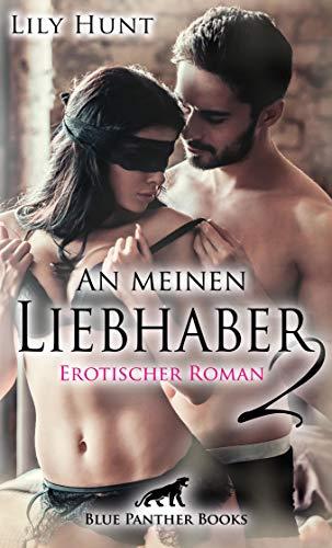 An meinen Liebhaber 2   Erotischer Roman: Wird ihre unstillbare Gier den Kampf gegen ihr Gewissen gewinnen? (Erotik Romane)
