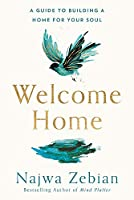 Welcome Home: A Guide to Building a Home For Your Soul