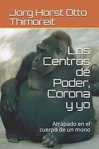 Los Centros de Poder, Corona y yo: Atrapado en el cuerpo de un mono